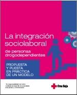 La integración sociolaboral de las personas drogodependientes.  Propuesta y puesta en práctica de un modelo.